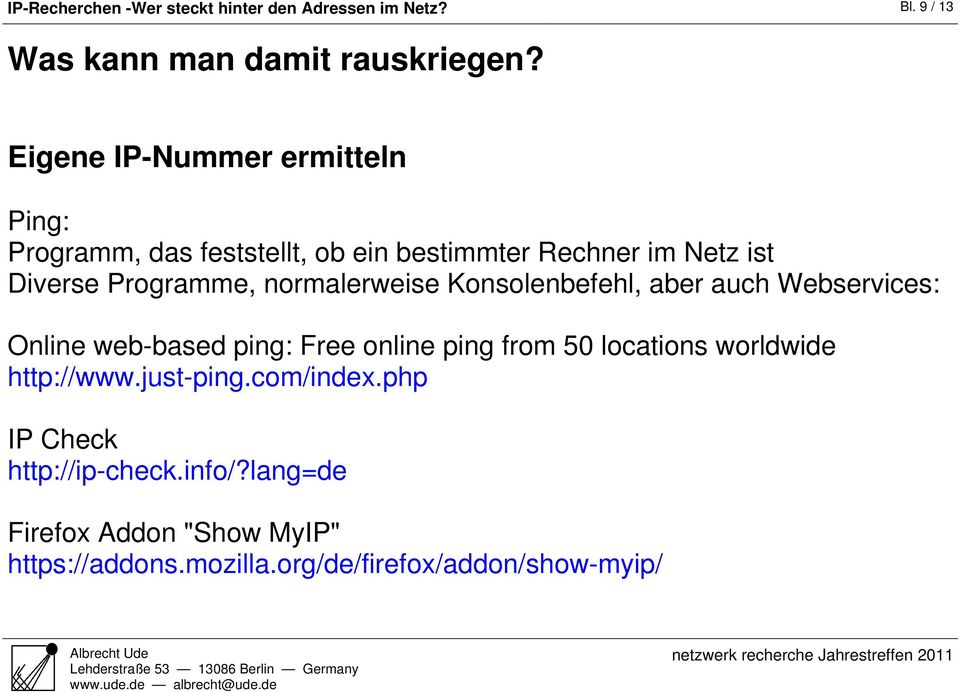 normalerweise Konsolenbefehl, aber auch Webservices: Online web-based ping: Free online ping from 50 locations worldwide