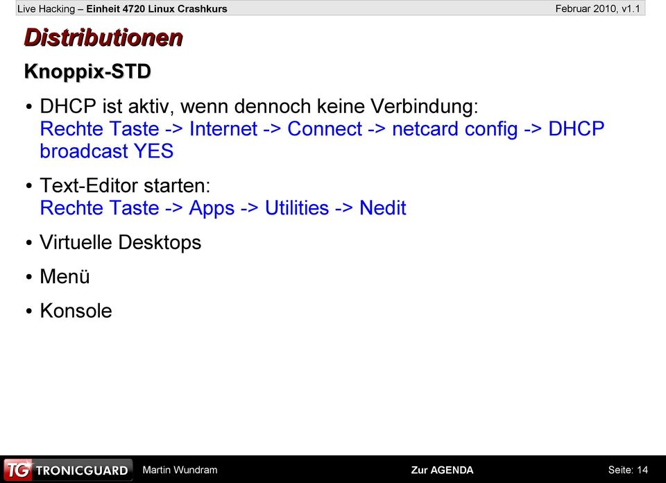config -> DHCP broadcast YES Text-Editor starten: Rechte Taste