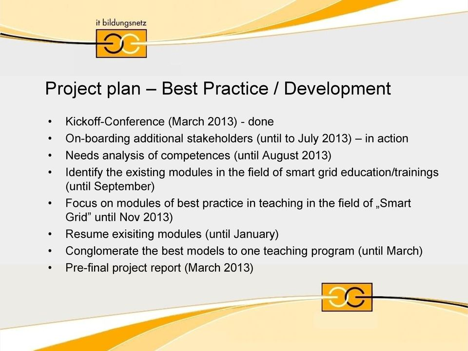 education/trainings (until September) Focus on modules of best practice in teaching in the field of Smart Grid until Nov 2013)