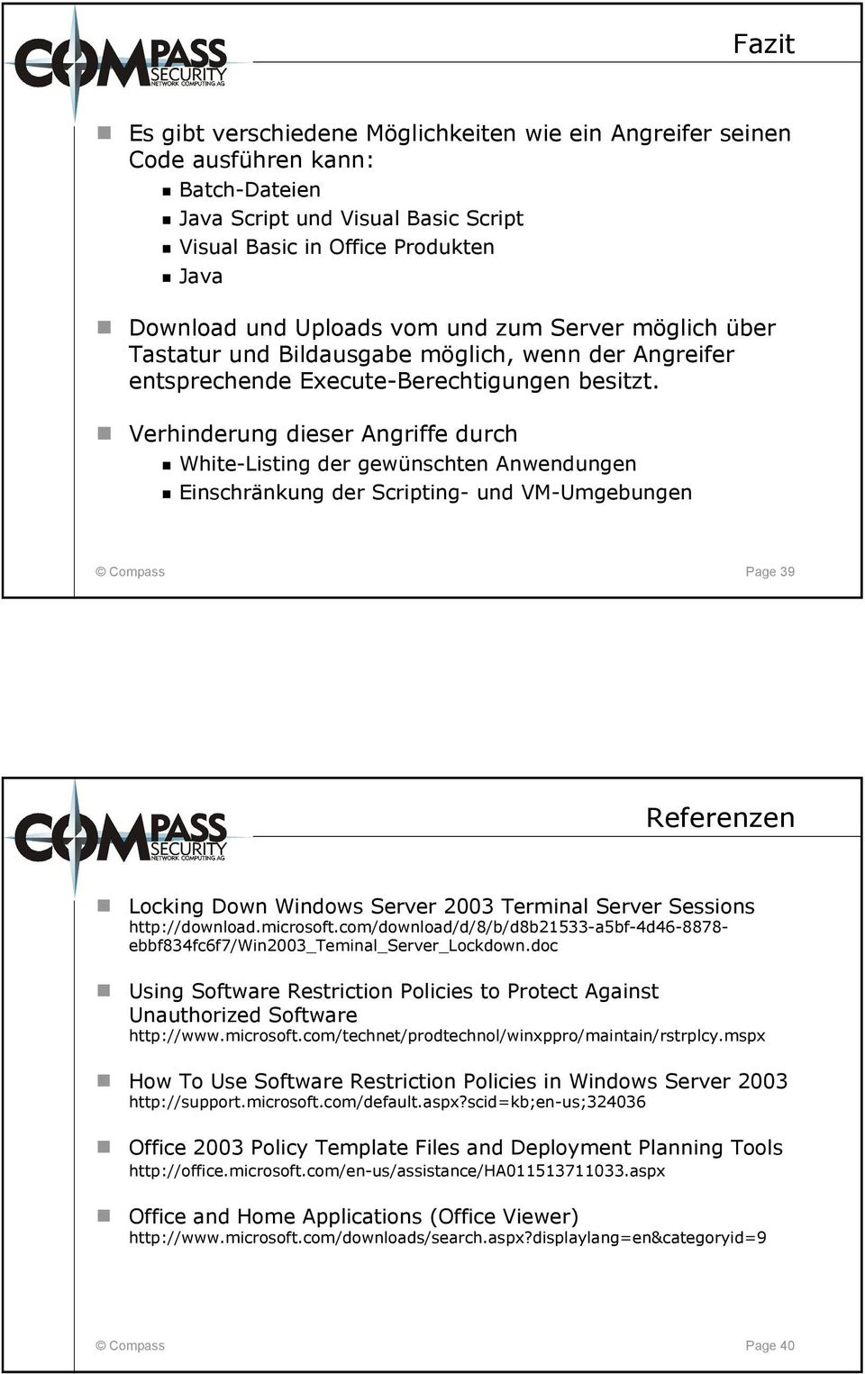 Verhinderun dieser Anriffe durch White-Listin der ewünschten Anwendunen Einschränkun der Scriptin- und VM-Umebunen Compass Pae 39 Referenzen Lockin Down Windows Server 2003 Terminal Server Sessions