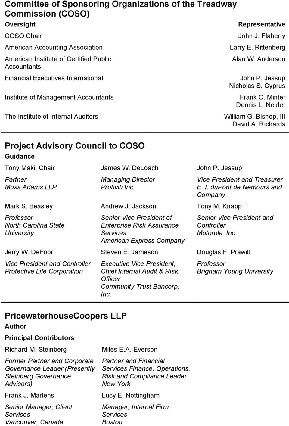Minter Dennis L. Neider William G. Bishop, III David A. Richards Project Advisory Council to COSO Guidance Tony Maki, Chair Partner Moss Adams LLP Mark S.