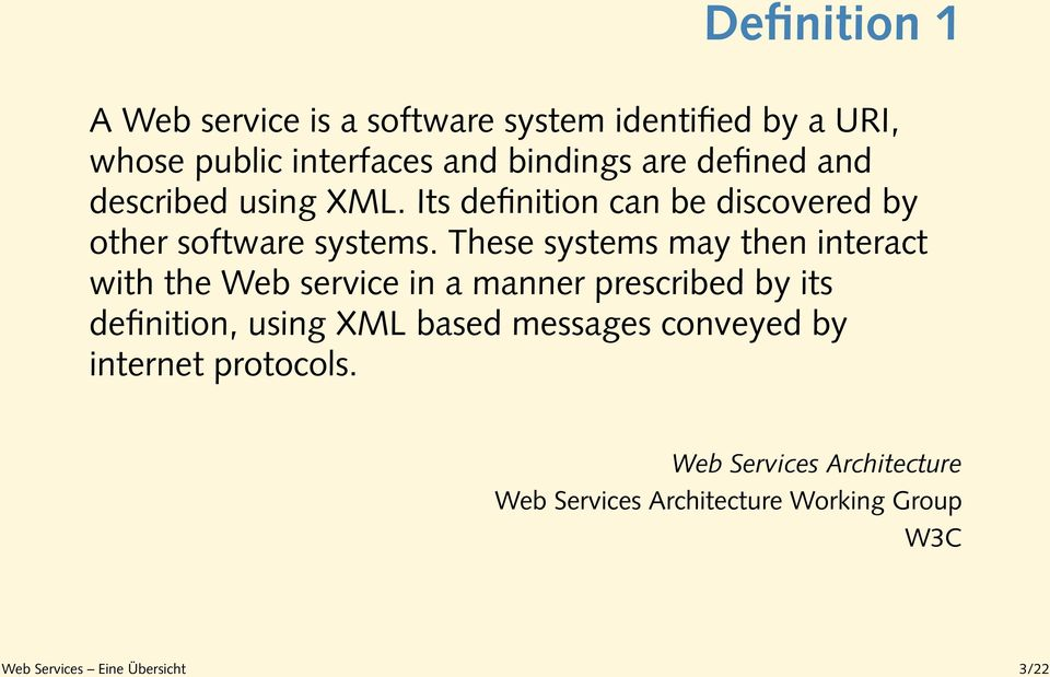 These systems may then interact with the Web service in a manner prescribed by its definition, using XML based