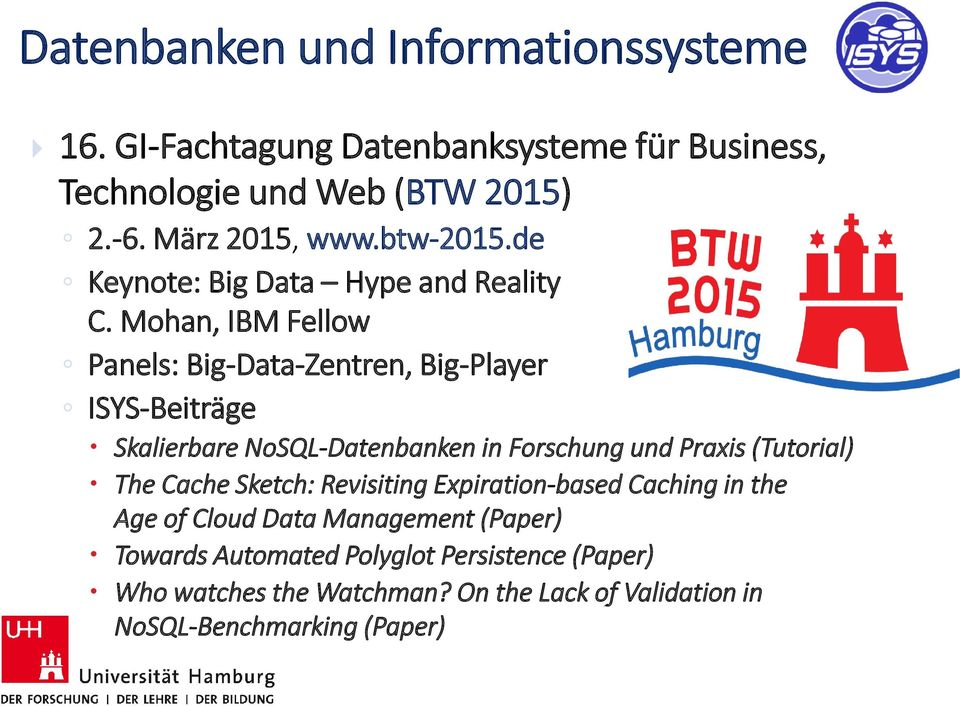 Mohan, IBM Fellow Panels: Big-Data-Zentren, Big-Player ISYS-Beiträge Skalierbare NoSQL-Datenbanken in Forschung und Praxis (Tutorial)