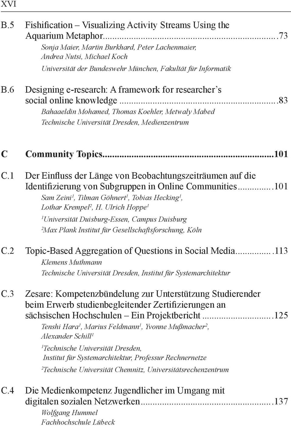 6 Designing e-research: A framework for researcher s social online knowledge...83 Bahaaeldin Mohamed, Thomas Koehler, Metwaly Mabed Technische Universität Dresden, Medienzentrum C Community Topics.