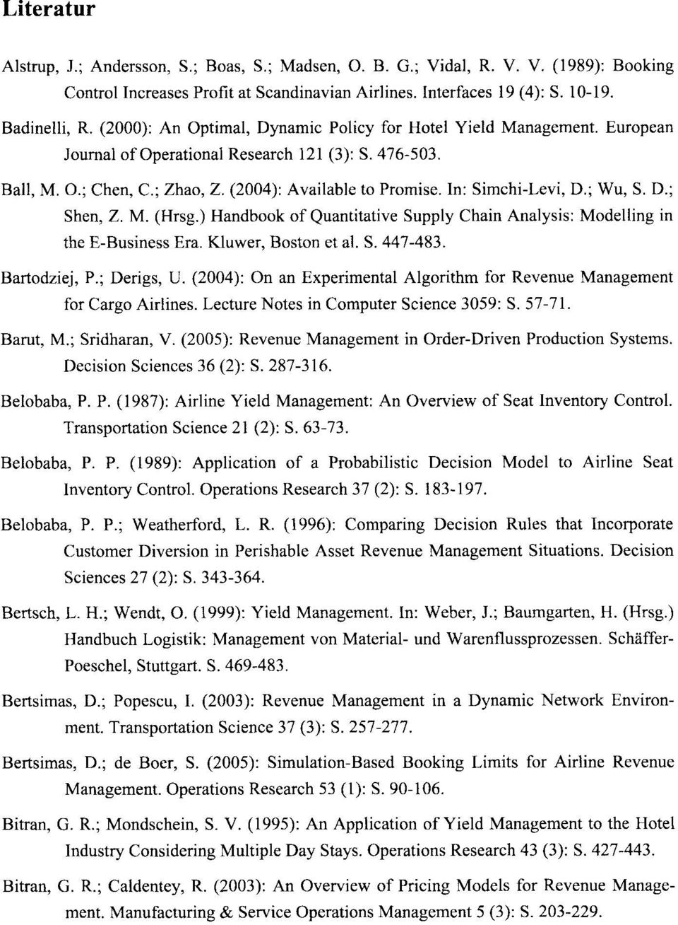 In: Simchi-Levi, D.; Wu, S. D.; Shen, Z. M. (Hrsg.) Handbook of Quantitative Supply Chain Analysis: Modelling in the E-Business Era. Kluwer, Boston et al. S. 447-483. Bartodziej, P.; Derigs, U.