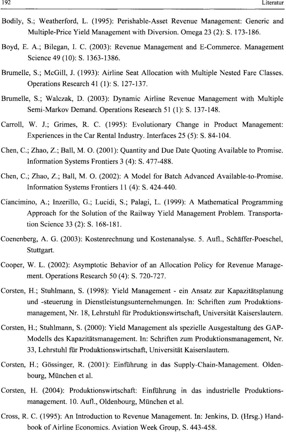 Operations Research 41 (1): S. 127-137. Brumelle, S.; Walczak, D. (2003): Dynamic Airline Revenue Management with Multiple Semi-Markov Demand. Operations Research 51 (1): S. 137-148. Carroll, W. J.