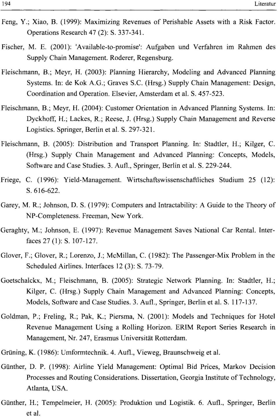(2003): Planning Hierarchy, Modeling and Advanced Planning Systems. In: de Kok A.G.; Graves S.C. (Hrsg.) Supply Chain Management: Design, Coordination and Operation. Elsevier, Amsterdam et al. S. 457-523.