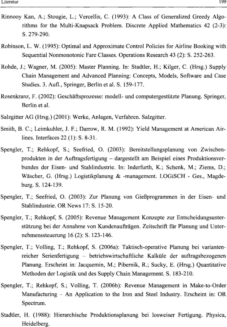 (2005): Master Planning. In: Stadtler, H.; Kilger, C. (Hrsg.) Supply Chain Management and Advanced Planning: Concepts, Models, Software and Case Studies. 3. Aufl., Springer, Berlin et al. S. 159-177.