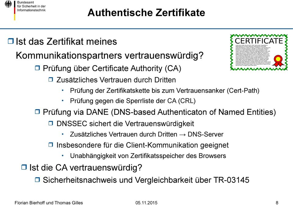 gegen die Sperrliste der CA (CRL) Prüfung via DANE (DNS-based Authenticaton of Named Entities) DNSSEC sichert die Vertrauenswürdigkeit Zusätzliches