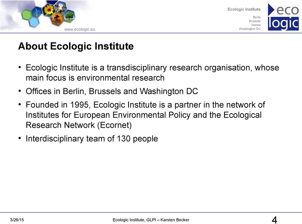 Founded in 1995, Ecologic Institute is a partner in the network of Institutes for European
