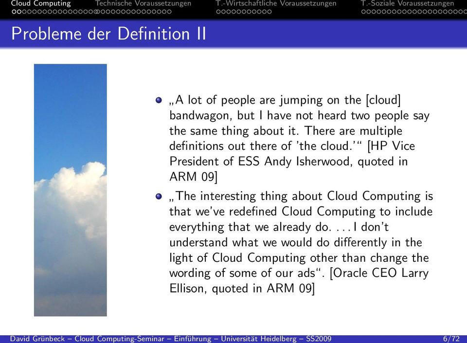 [HP Vice President of ESS Andy Isherwood, quoted in ARM 09] The interesting thing about Cloud Computing is that we ve redefined Cloud Computing to include