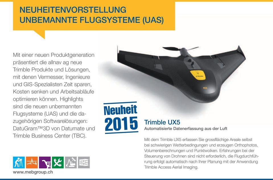 Highlights sind die neuen unbemannten Flugsysteme (UAS) und die dazugehörigen Softwarelösungen: DatuGram 3D von Datumate und Trimble Business Center (TBC). www.mebgroup.