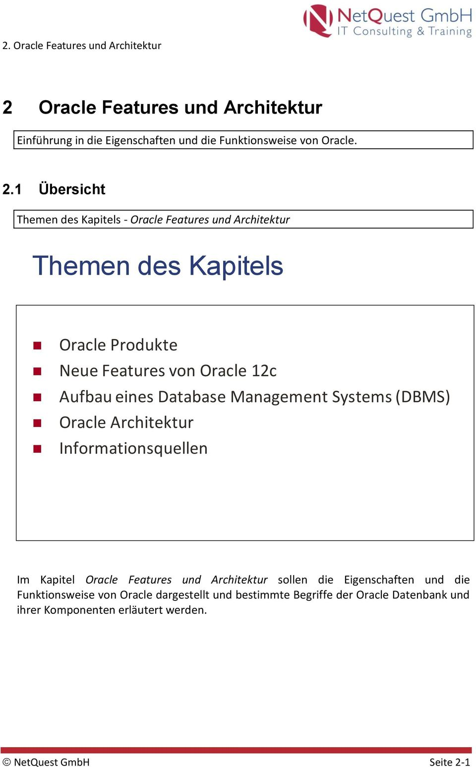 Aufbau eines Database Management Systems (DBMS) Oracle Architektur Informationsquellen Im Kapitel Oracle Features und Architektur