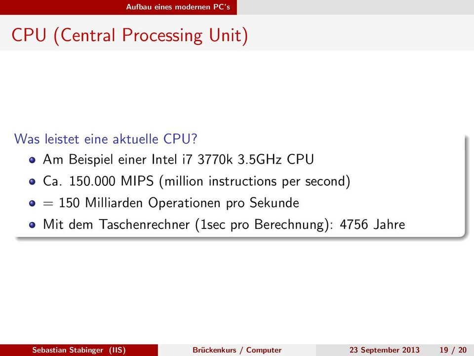 000 MIPS (million instructions per second) = 150 Milliarden Operationen pro Sekunde Mit