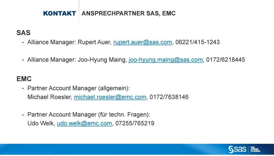 com, 0172/6218445 EMC Partner Account Manager (allgemein): Michael Roesler, michael.
