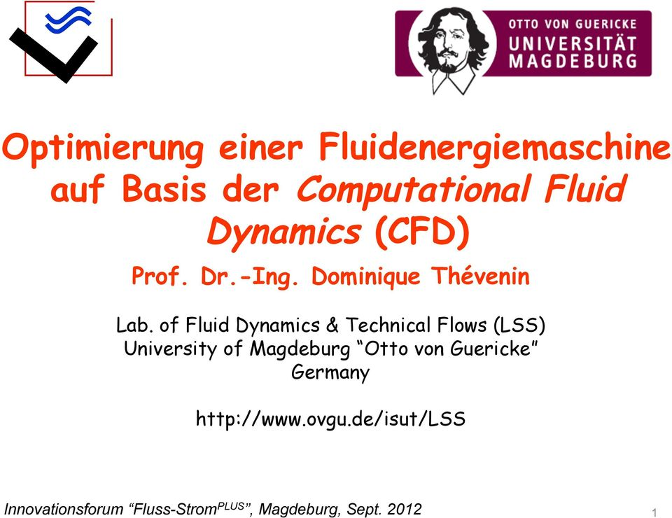 of Fluid Dynamics & Technical Flows (LSS) University of Magdeburg Otto von