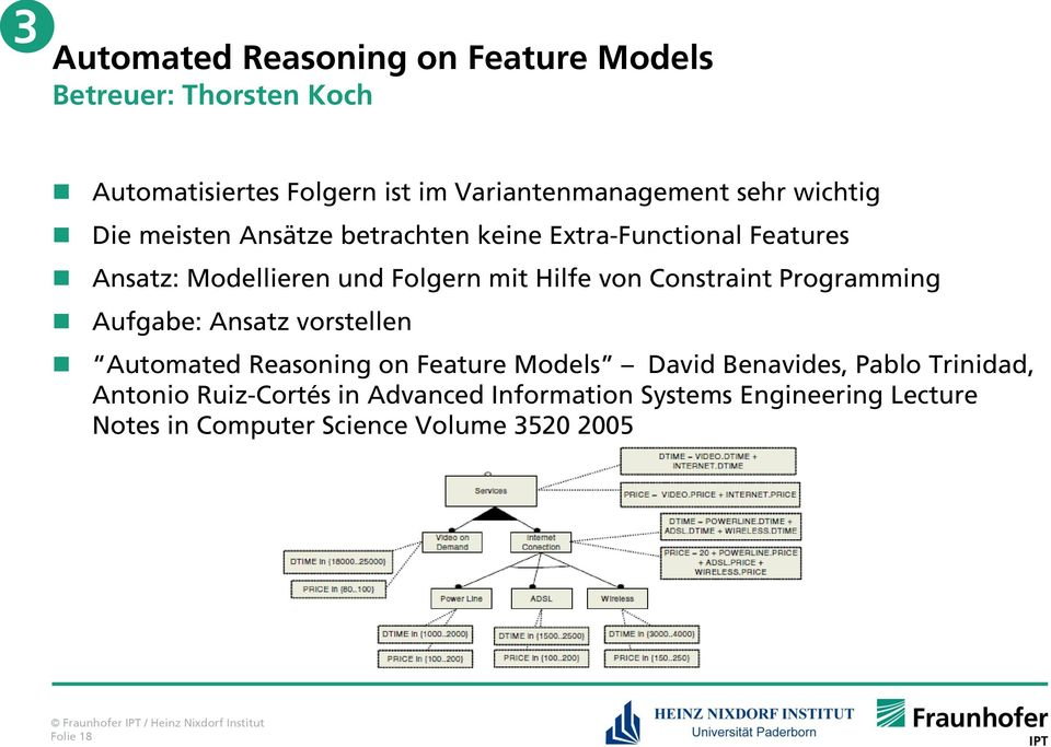 Constraint Programming Aufgabe: Ansatz vorstellen Automated Reasoning on Feature Models David Benavides, Pablo Trinidad,
