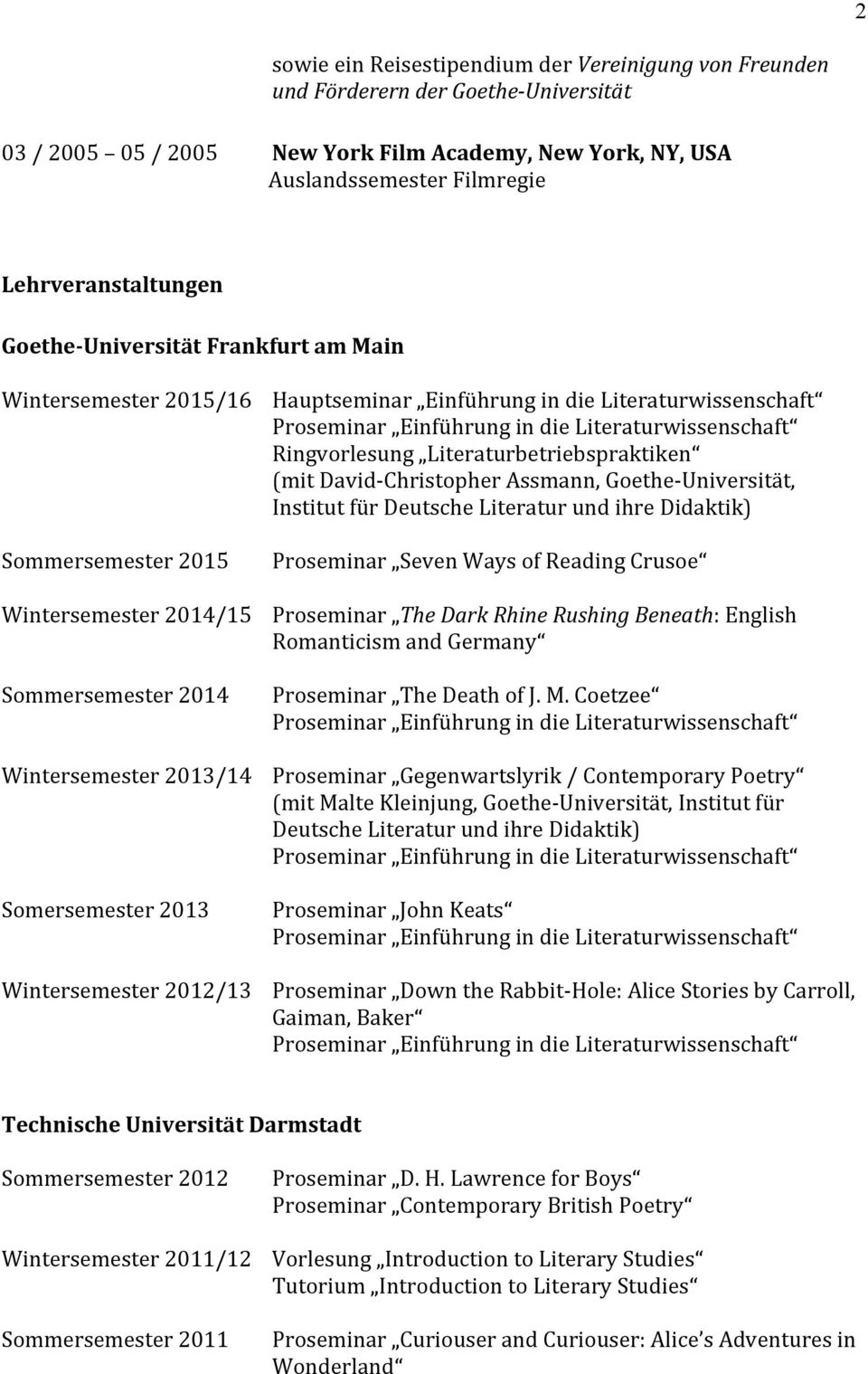 für Deutsche Literatur und ihre Didaktik) Sommersemester 2015 Proseminar Seven Ways of Reading Crusoe Wintersemester 2014/15 Proseminar The Dark Rhine Rushing Beneath: English Romanticism and Germany