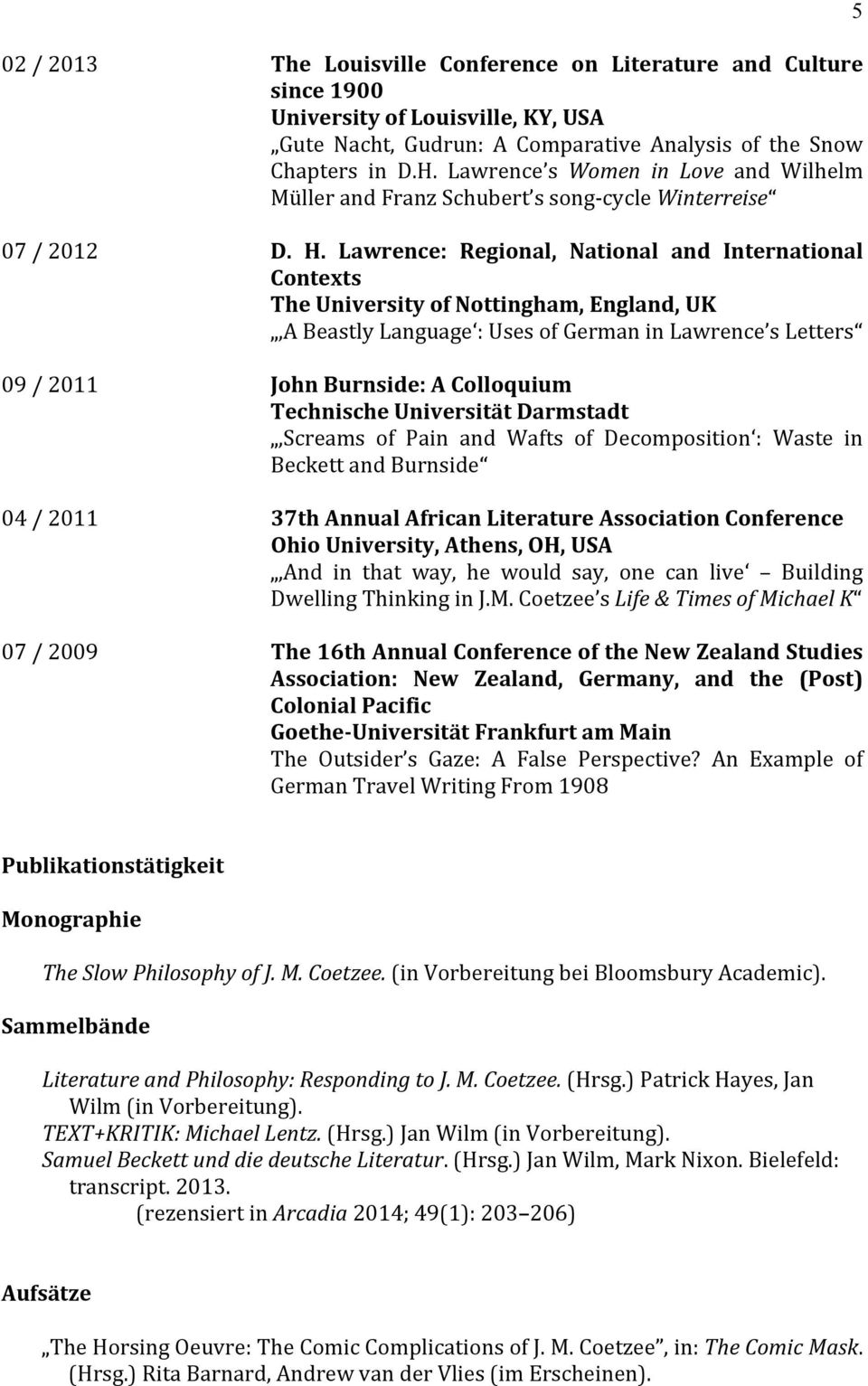 Lawrence: Regional, National and International Contexts The University of Nottingham, England, UK,A Beastly Language : Uses of German in Lawrence s Letters 09 / 2011 John Burnside: A Colloquium