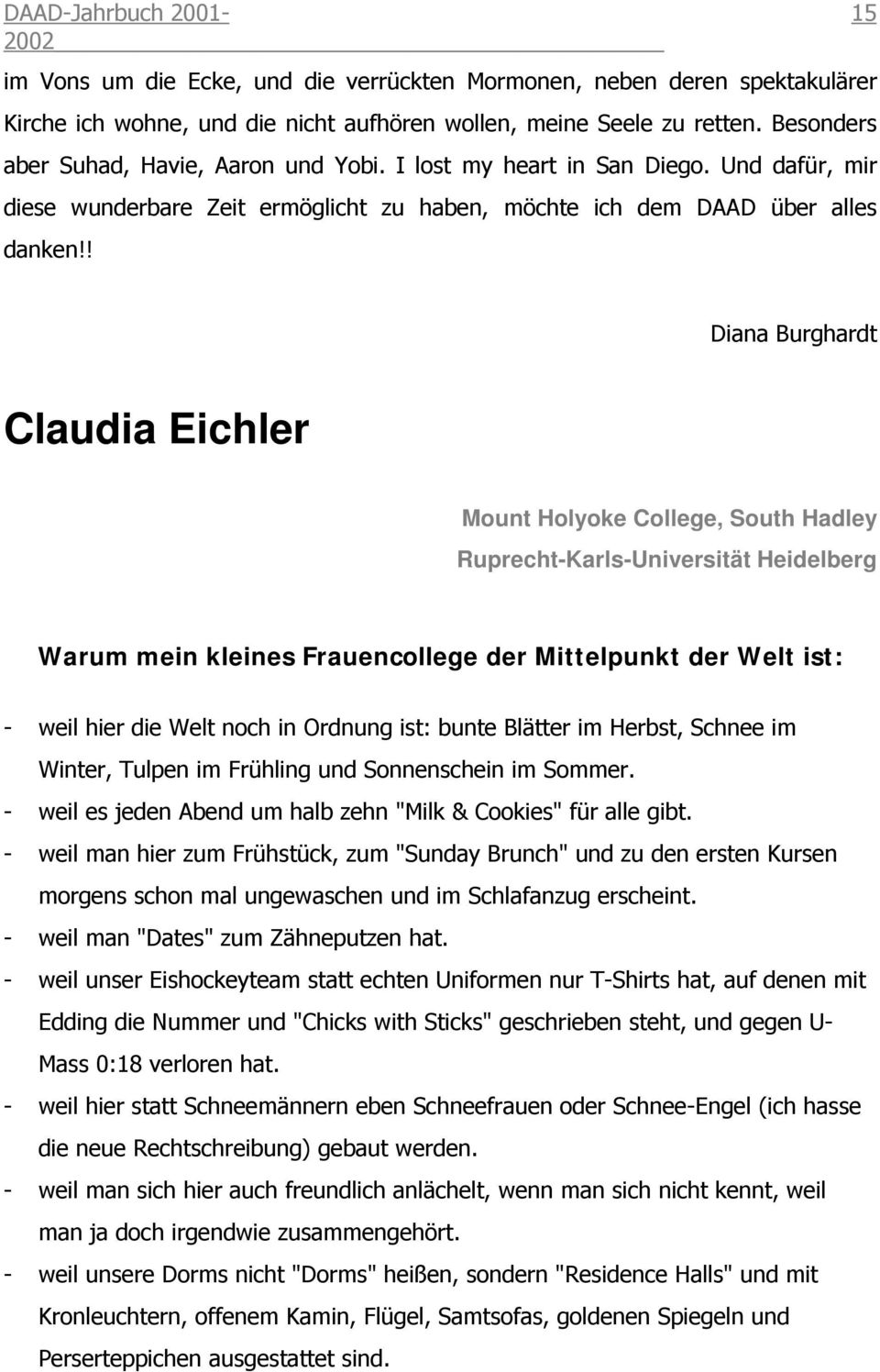 ! 15 Diana Burghardt Claudia Eichler Mount Holyoke College, South Hadley Ruprecht-Karls-Universität Heidelberg Warum mein kleines Frauencollege der Mittelpunkt der Welt ist: - weil hier die Welt noch