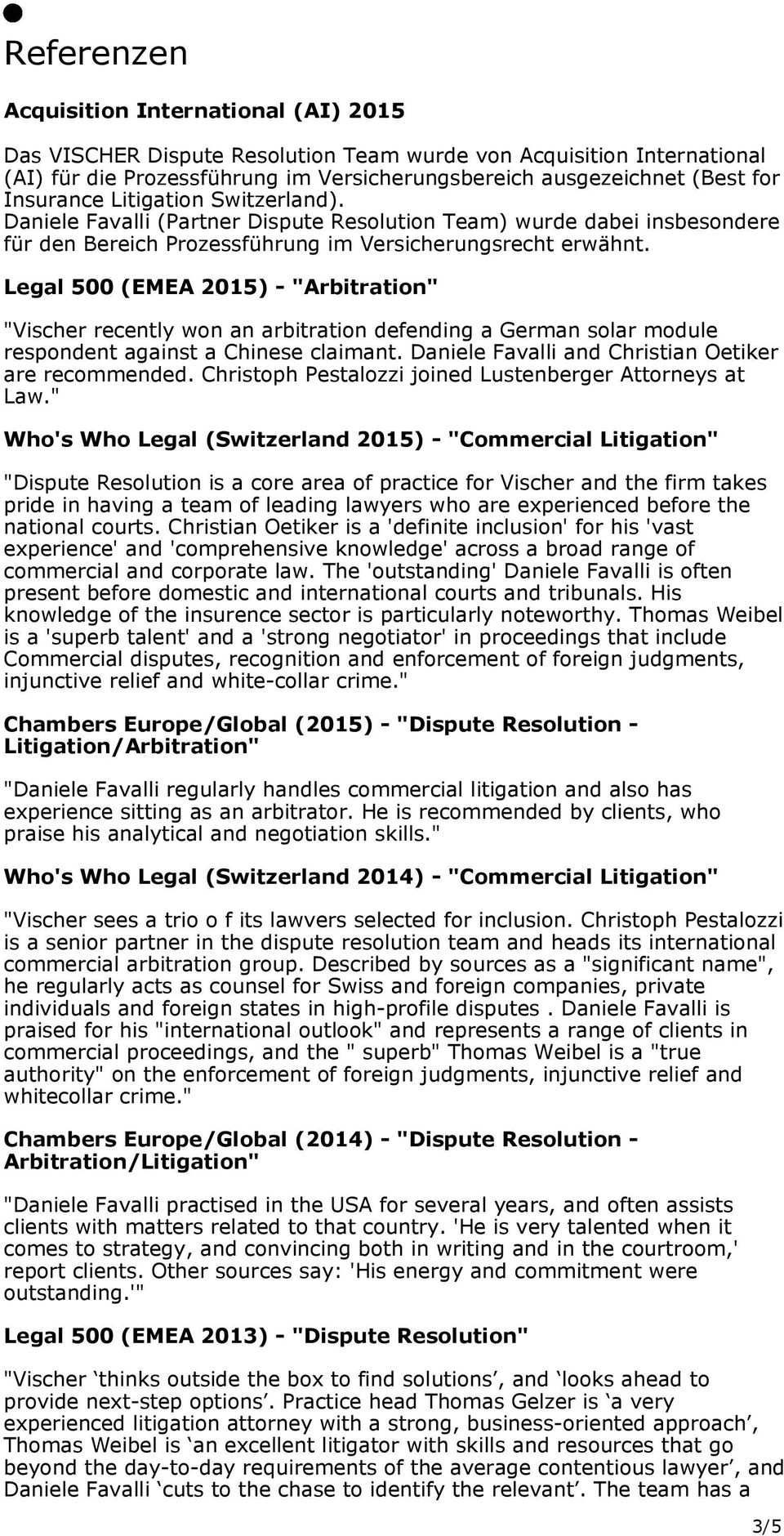 "Legal 500 (EMEA 2015) - ""Arbitration"" ""Vischer recently won an arbitration defending a German solar module respondent against a Chinese claimant. Daniele Favalli and Christian Oetiker are recommended."