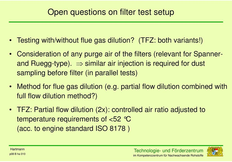similar air injection is required for dust sampling before filter (in parallel tests) Method for flue gas dilution (e.g. partial flow dilution combined with full flow dilution method?