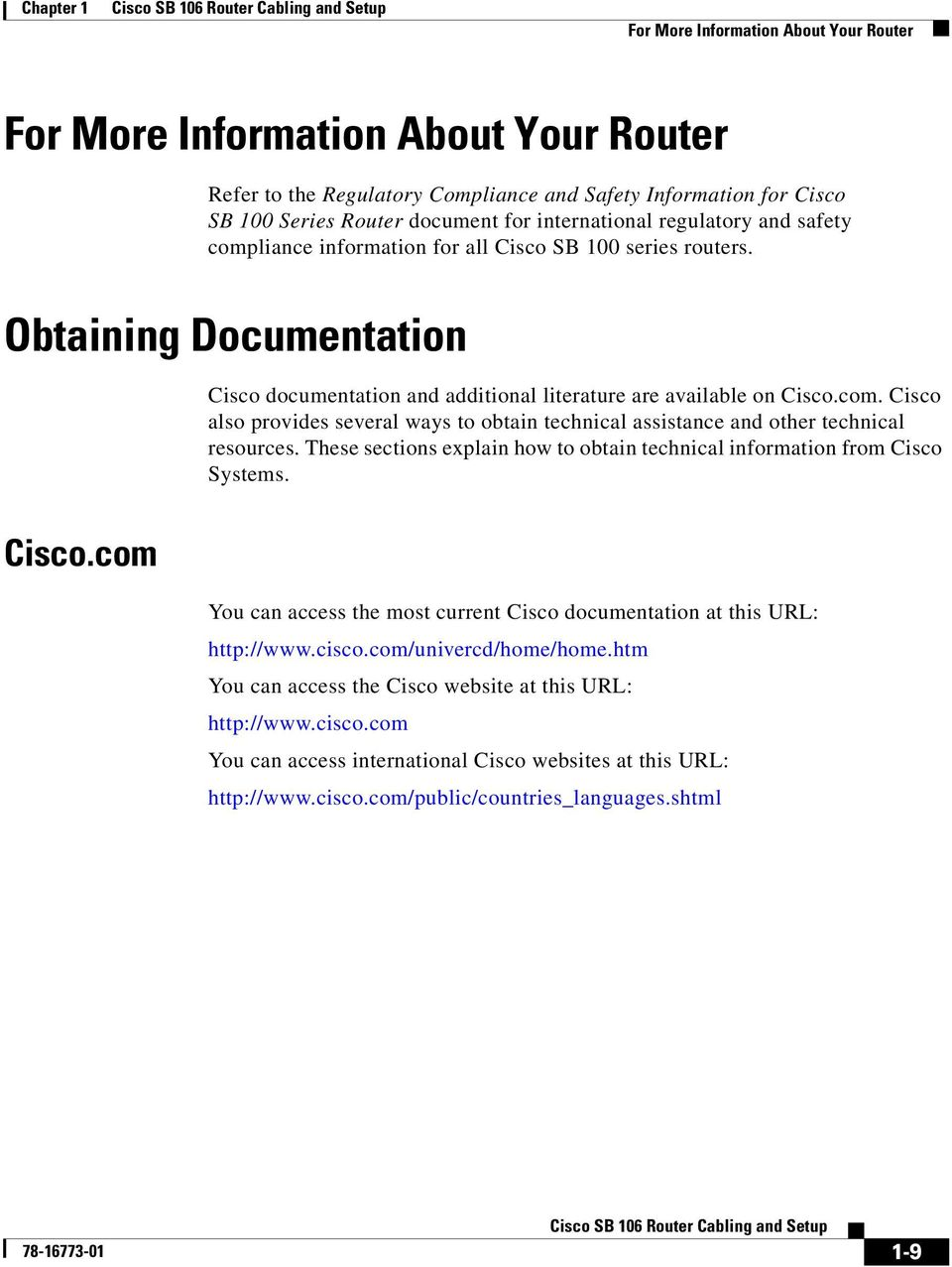 These sections explain how to obtain technical information from Cisco Systems. Cisco.com You can access the most current Cisco documentation at this URL: http://www.cisco.com/univercd/home/home.