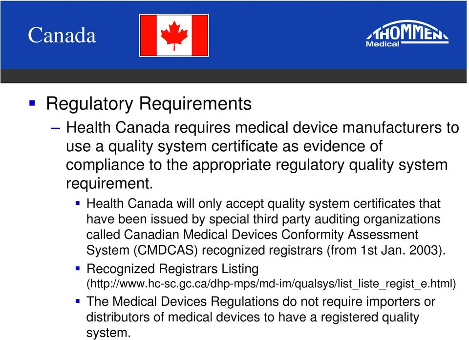 Health Canada will only accept quality system certificates that have been issued by special third party auditing organizations called Canadian Medical Devices