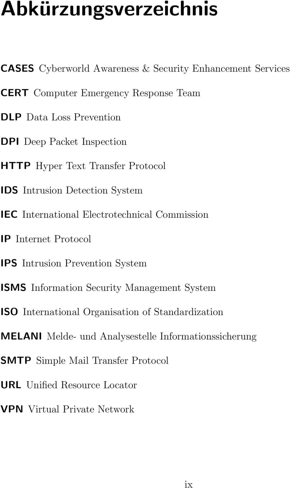 Internet Protocol IPS Intrusion Prevention System ISMS Information Security Management System ISO International Organisation of Standardization