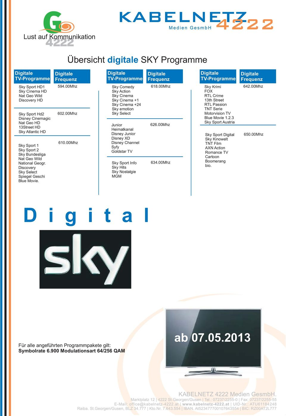 00Mhz Sky Comedy Sky Action Sky Cinema Sky Cinema +1 Sky Cinema +24 Sky emotion Sky Select Junior Heimatkanal Disney Junior Disney XD Disney Channel Syfy Goldstar TV Sky Sport Info Sky Hits Sky