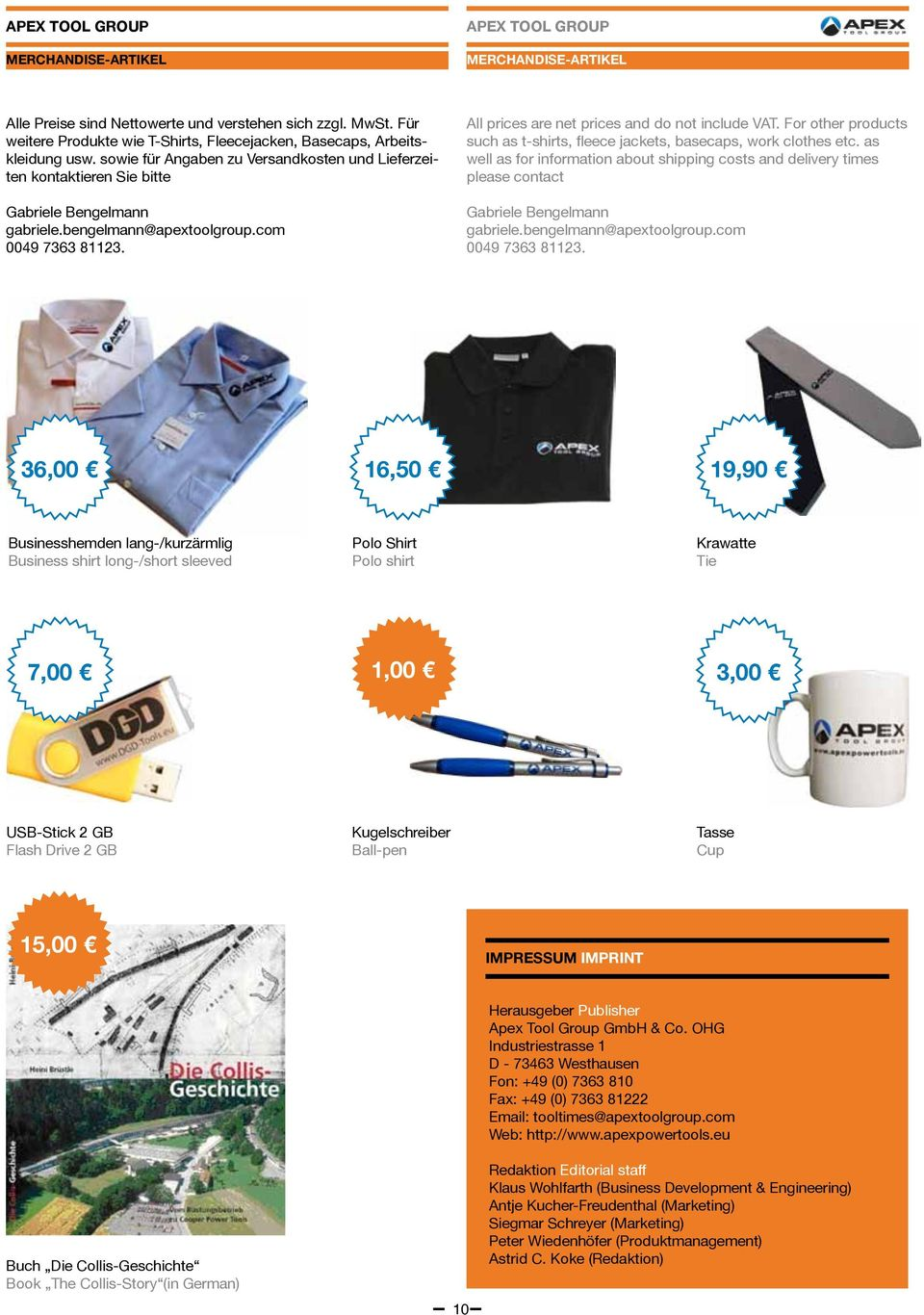 bengelmann@apextoolgroup.com 0049 7363 81123. All prices are net prices and do not include VAT. For other products such as t-shirts, fleece jackets, basecaps, work clothes etc.