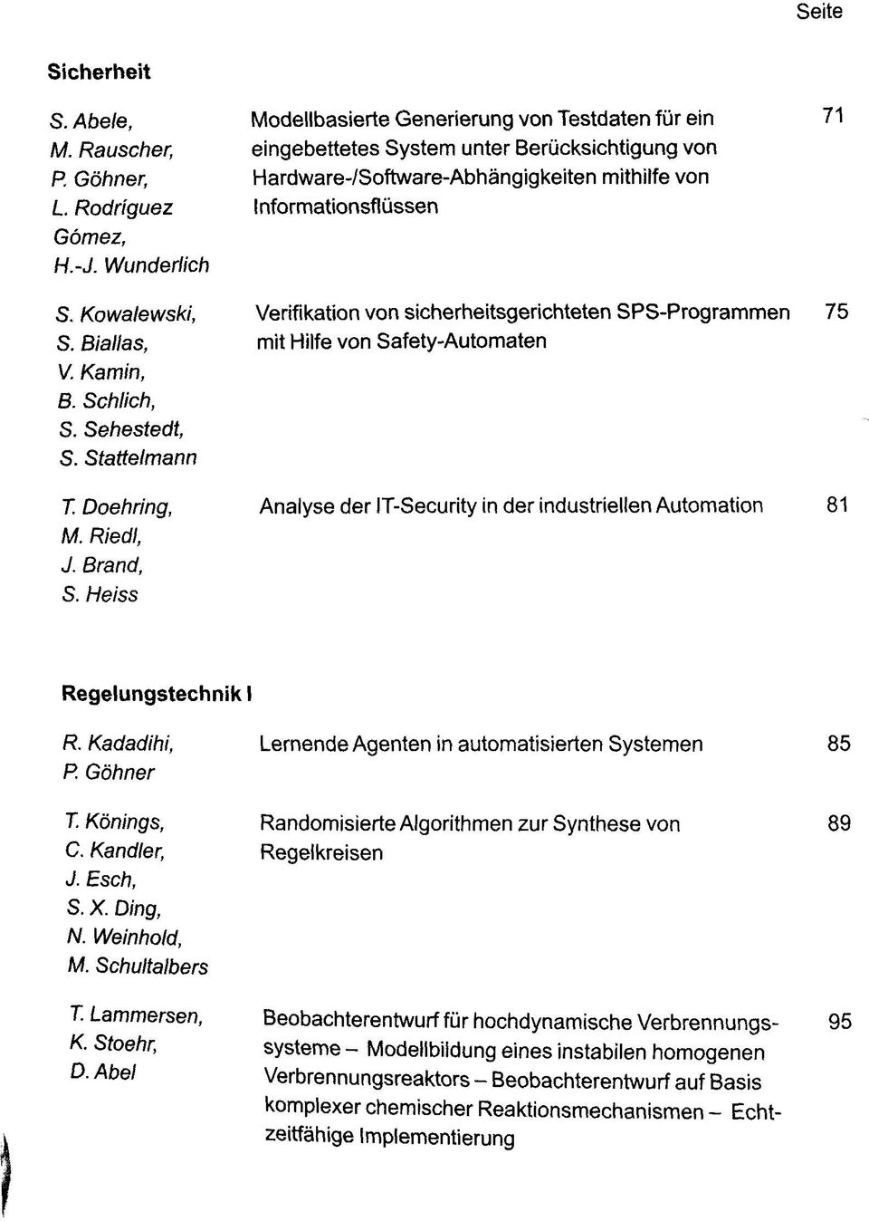 sicherheitsgerichteten SPS-Programmen mit Hilfe von Safety-Automaten 71 75 T. Doehring, M. Riedl, J. Brand, S. Heiss Analyse der IT-Security in der industriellen Automation 81 Regelungstechnik I R.