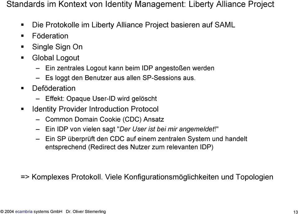 "Deföderation Effekt: Opaque User-ID wird gelöscht Identity Provider Introduction Protocol Common Domain Cookie (CDC) Ansatz Ein IDP von vielen sagt ""Der User ist bei mir"