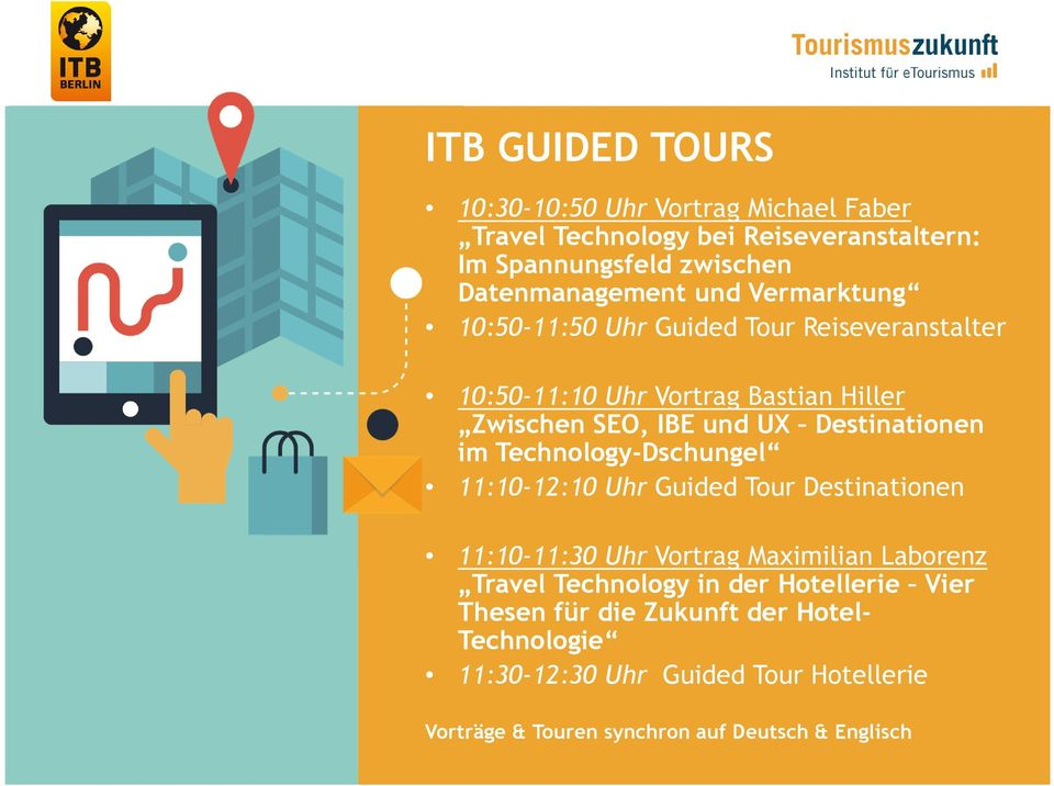 im Technology-Dschungel 11:10-12:10 Uhr Guided Tour Destinationen 11:10-11:30 Uhr Vortrag Maximilian Laborenz Travel Technology in der
