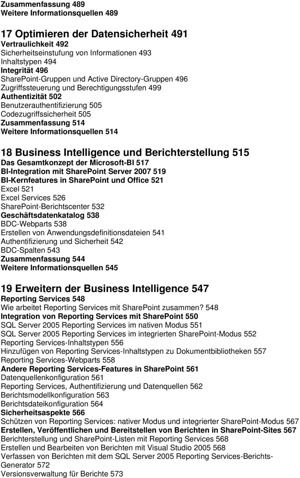 Weitere Informationsquellen 514 18 Business Intelligence und Berichterstellung 515 Das Gesamtkonzept der Microsoft-BI 517 BI-Integration mit SharePoint Server 2007 519 BI-Kernfeatures in SharePoint