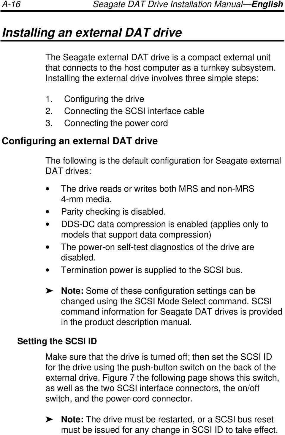 Connecting the power cord Configuring an external DAT drive The following is the default configuration for Seagate external DAT drives: The drive reads or writes both MRS and non-mrs 4-mm media.