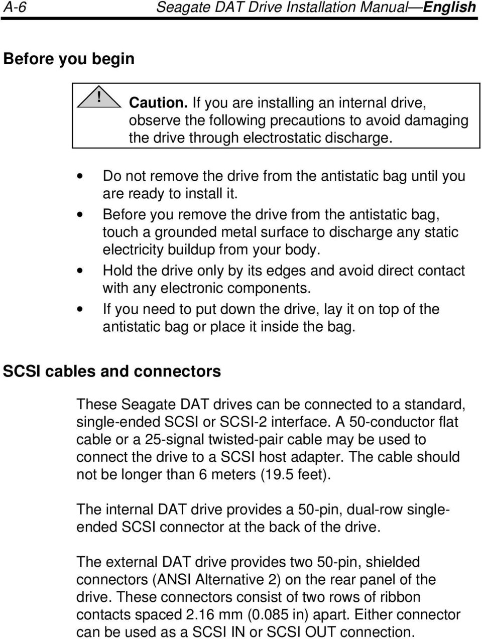 Do not remove the drive from the antistatic bag until you are ready to install it.