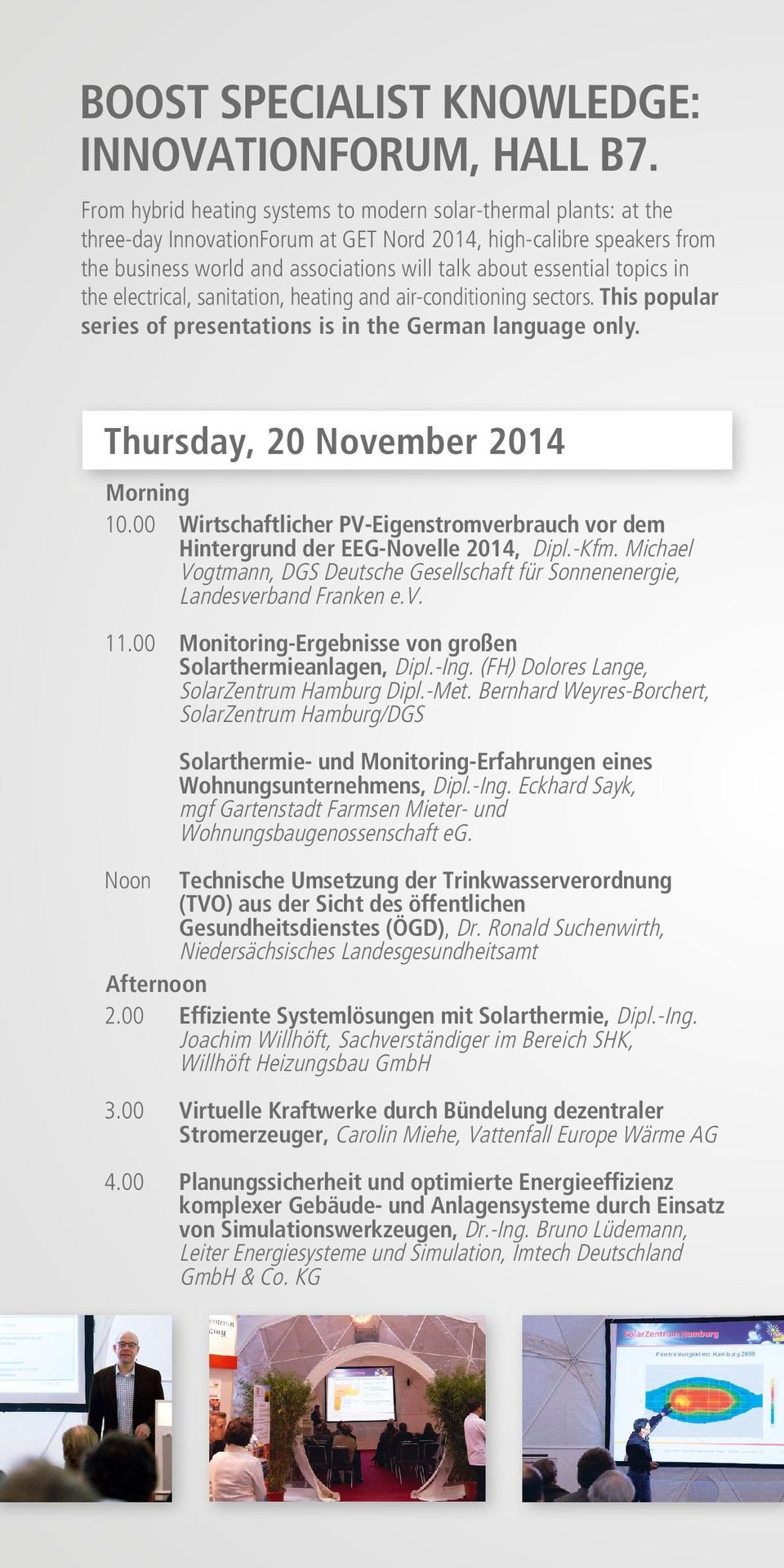 topics in the electrical, sanitation, heating and air-conditioning sectors. This popular series of presentations is in the German language only. Thursday, 20 November 2014 Morning 10.