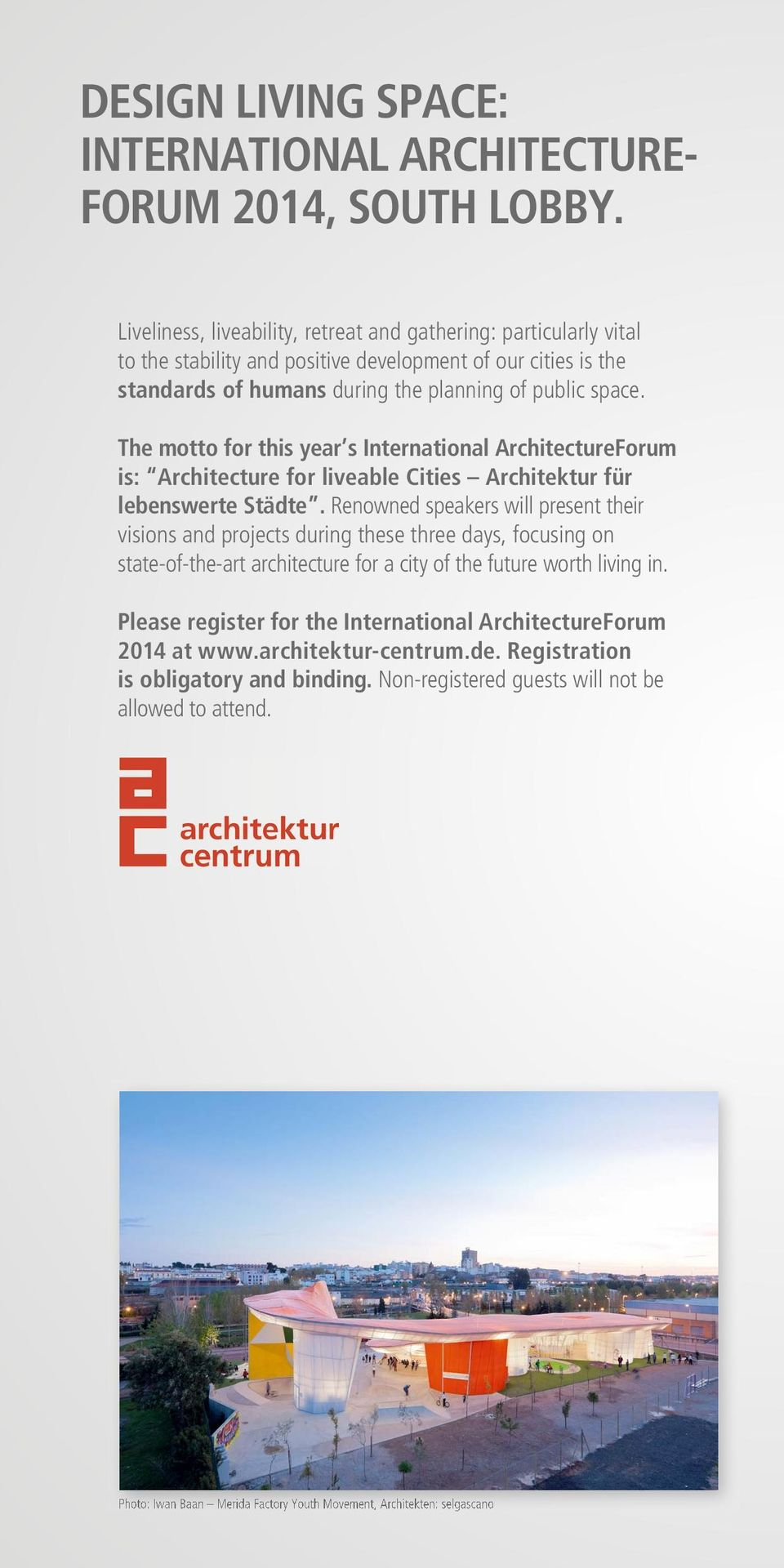 The motto for this year s International ArchitectureForum is: Architecture for liveable Cities Architektur für lebenswerte Städte.