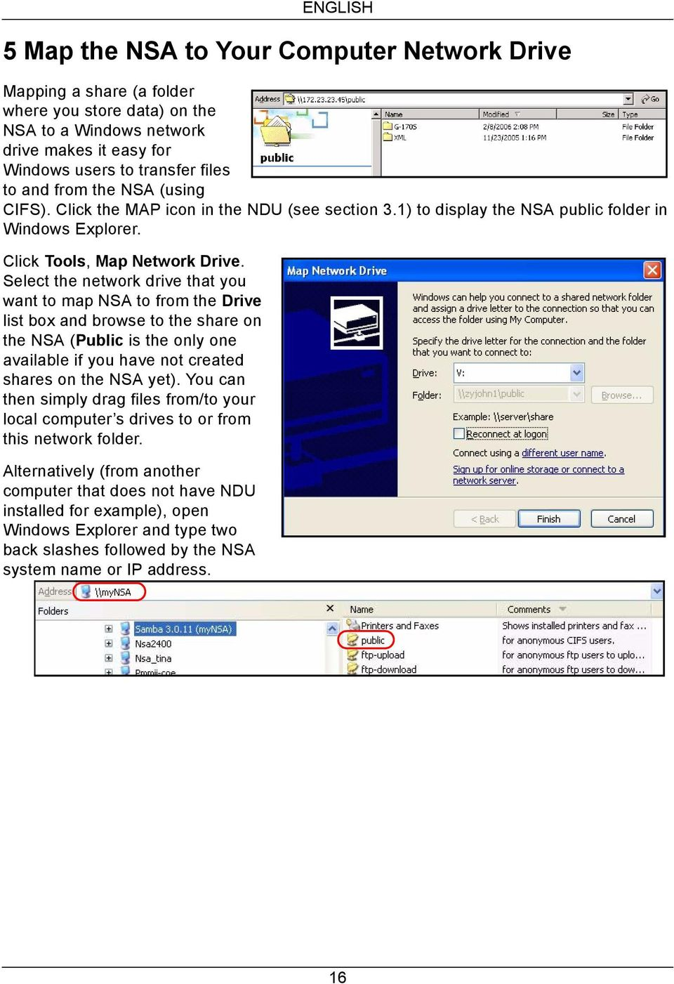 Select the network drive that you want to map NSA to from the Drive list box and browse to the share on the NSA (Public is the only one available if you have not created shares on the NSA yet).