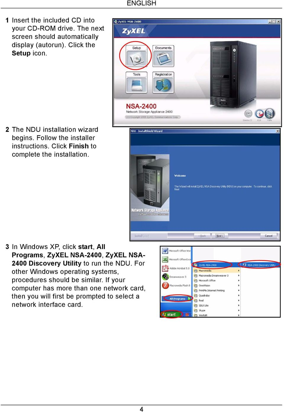 3 In Windows XP, click start, All Programs, ZyXEL NSA-2400, ZyXEL NSA- 2400 Discovery Utility to run the NDU.