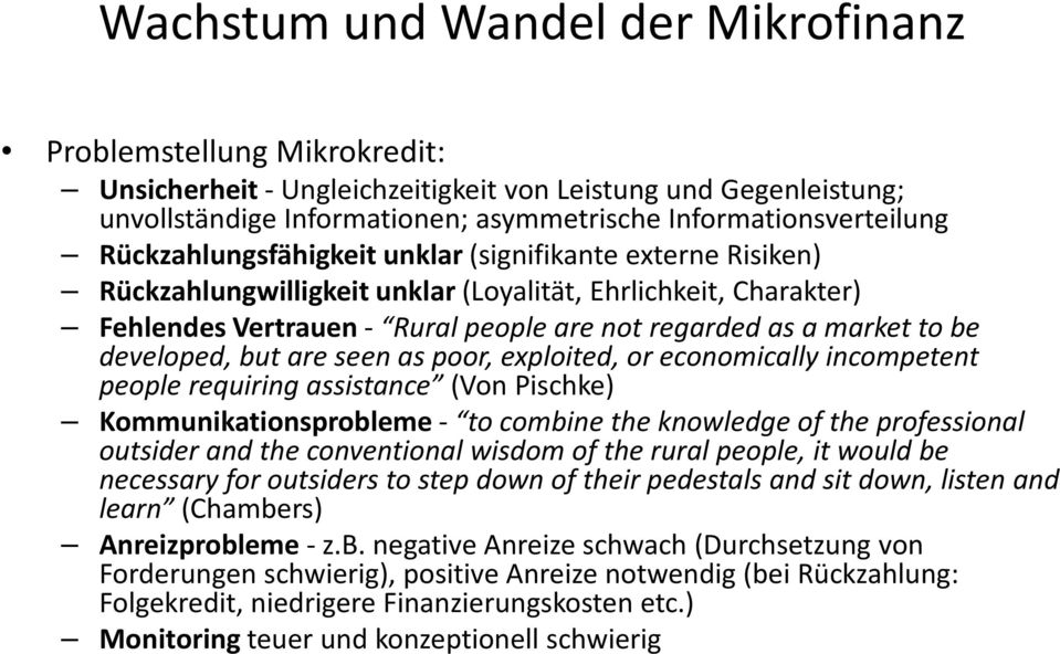 economically incompetent people requiring assistance (Von Pischke) Kommunikationsprobleme- to combine the knowledge of the professional outsider and the conventional wisdom of the rural people, it