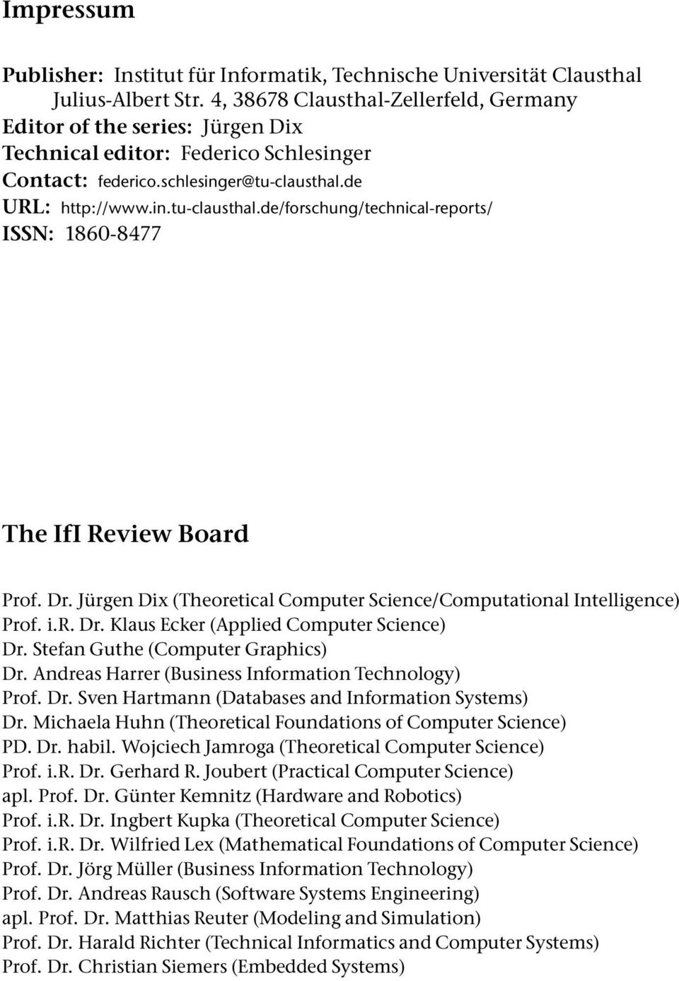 de URL: http://www.in.tu-clausthal.de/forschung/technical-reports/ ISSN: 1860-8477 The IfI Review Board Prof. Dr. Jürgen Dix (Theoretical Computer Science/Computational Intelligence) Prof. i.r. Dr. Klaus Ecker (Applied Computer Science) Dr.