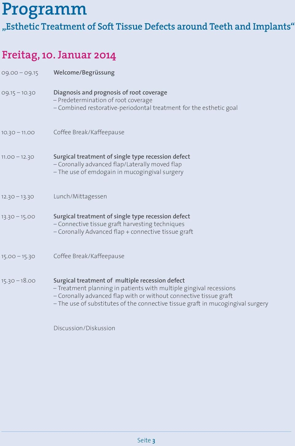 30 Surgical treatment of single type recession defect Coronally advanced flap/laterally moved flap The use of emdogain in mucogingival surgery 12.30 13.30 Lunch/Mittagessen 13.30 15.