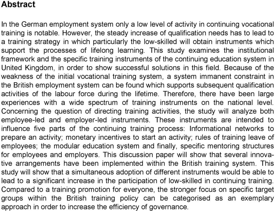 This study examines the institutional framework and the specific training instruments of the continuing education system in United Kingdom, in order to show successful solutions in this field.