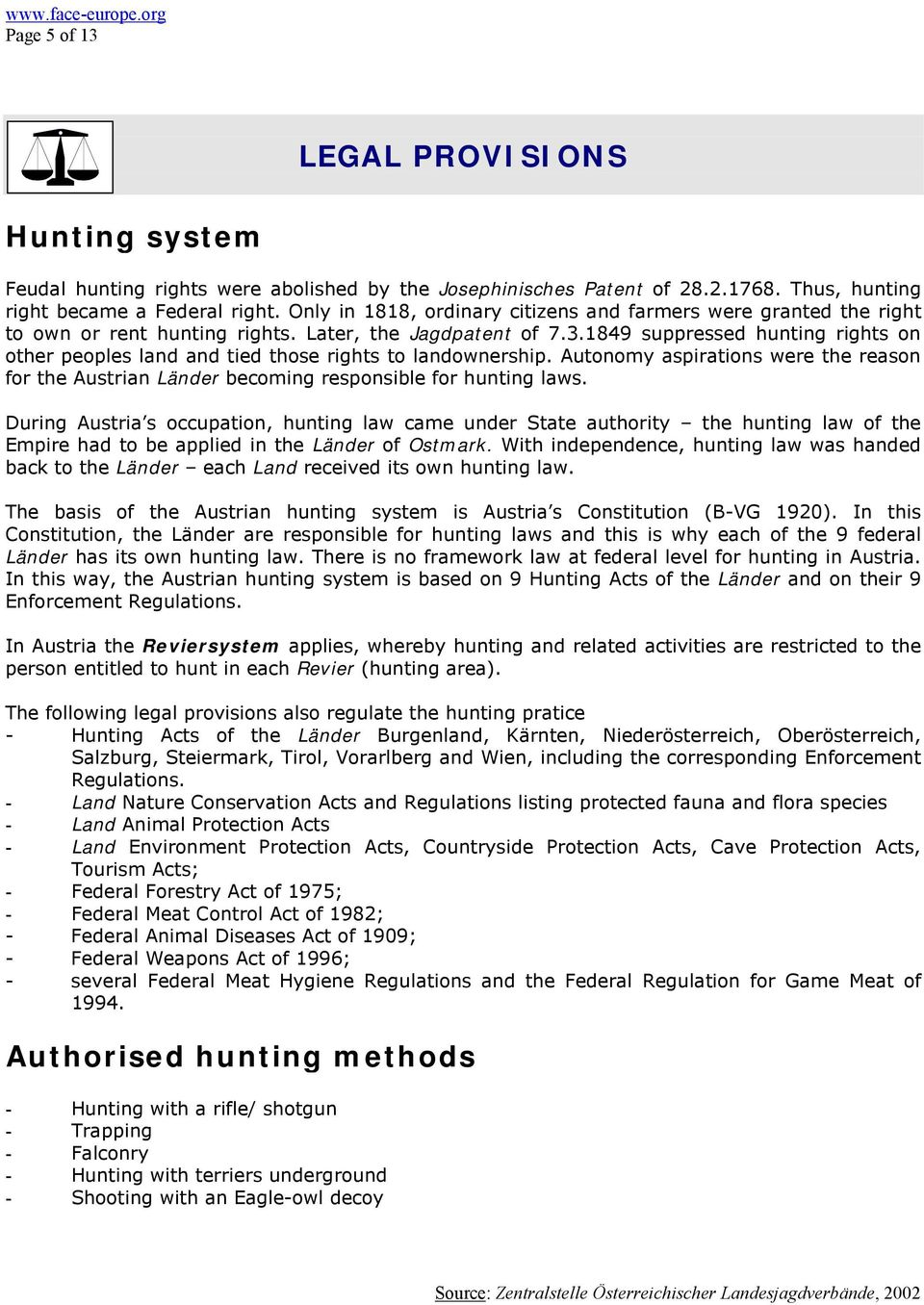 1849 suppressed hunting rights on other peoples land and tied those rights to landownership. Autonomy aspirations were the reason for the Austrian Länder becoming responsible for hunting laws.