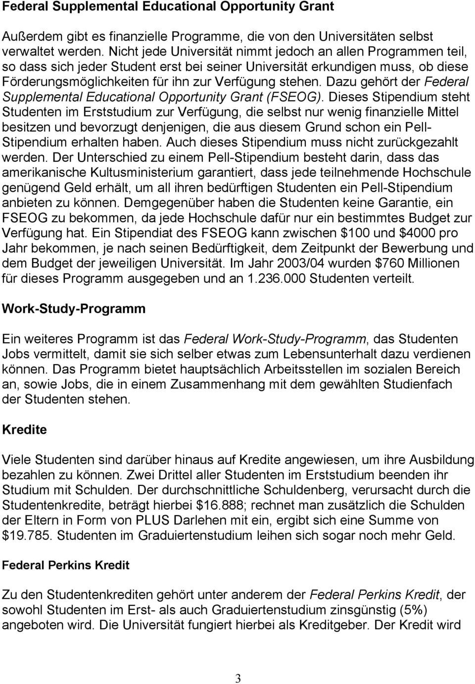 Dazu gehört der Federal Supplemental Educational Opportunity Grant (FSEOG).