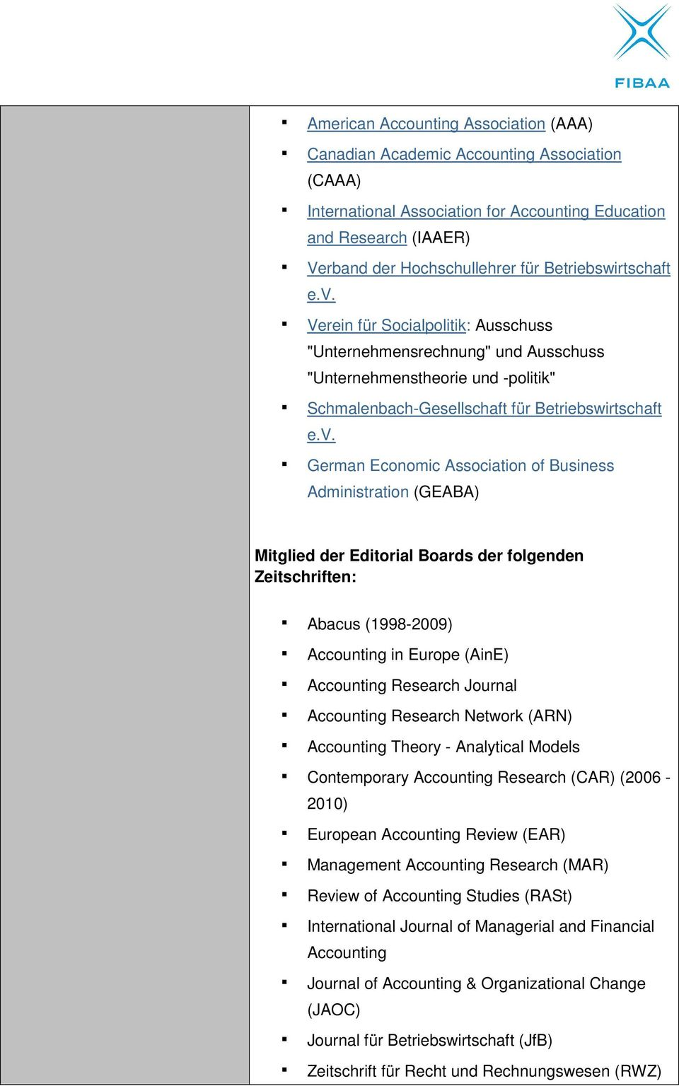 German Economic Association of Business Administration (GEABA) Mitglied der Editorial Boards der folgenden Zeitschriften: Abacus (1998-2009) Accounting in Europe (AinE) Accounting Research Journal