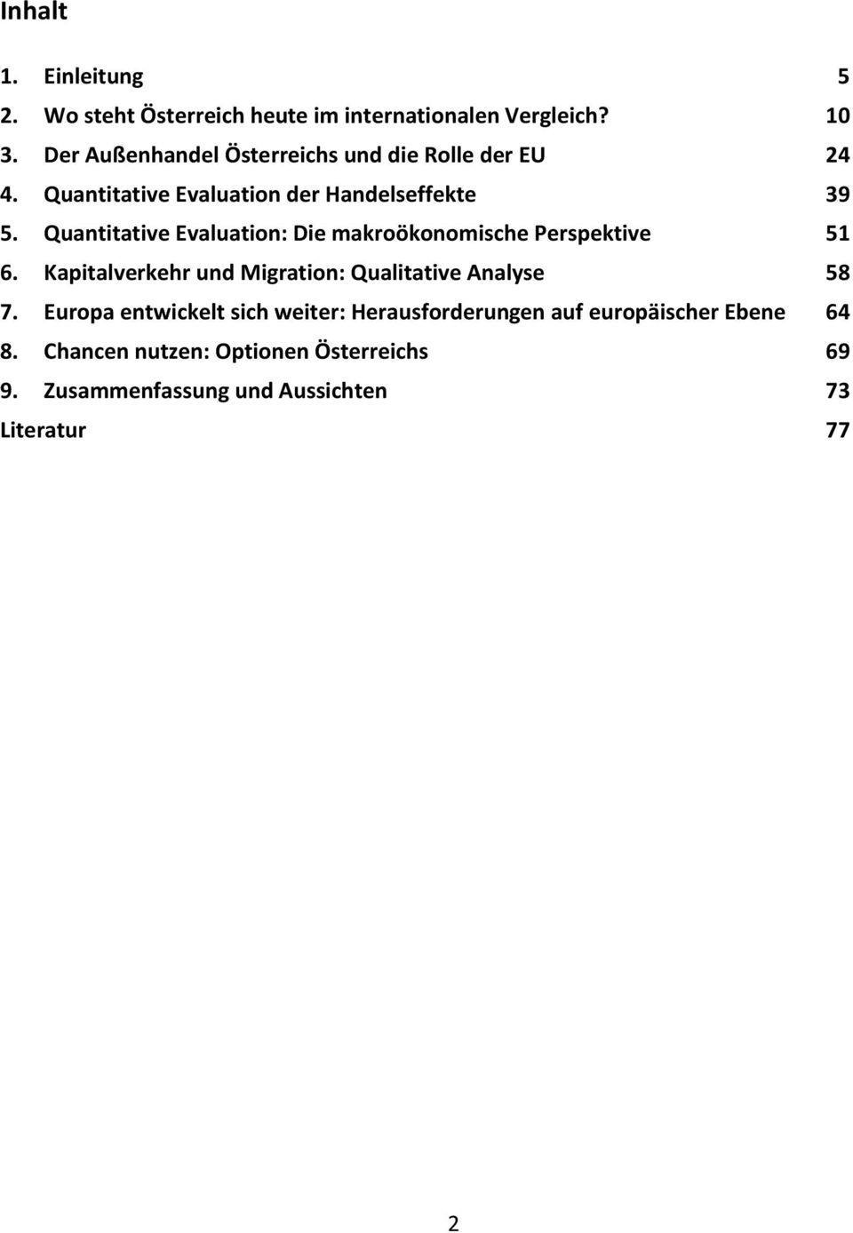 Quantitative Evaluation: Die makroökonomische Perspektive 51 6. Kapitalverkehr und Migration: Qualitative Analyse 58 7.