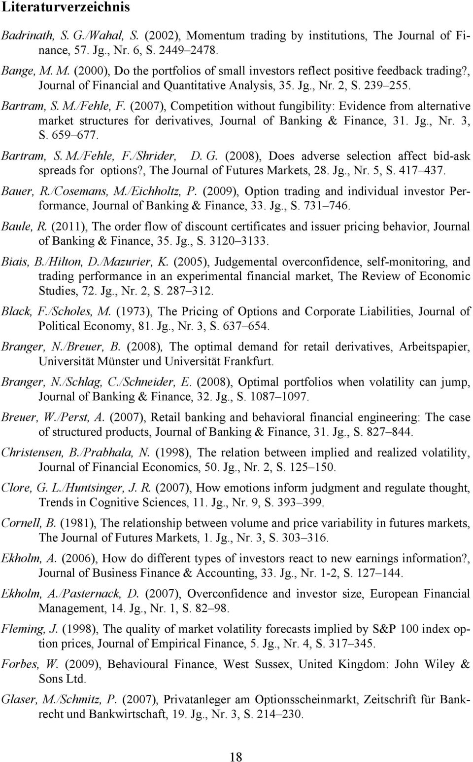 (2007), Competition without fungibility: Evidence from alternative market structures for derivatives, Journal of Banking & Finance, 31. Jg., Nr. 3, S. 659 677. Bartram, S. M./Fehle, F./Shrider, D. G.